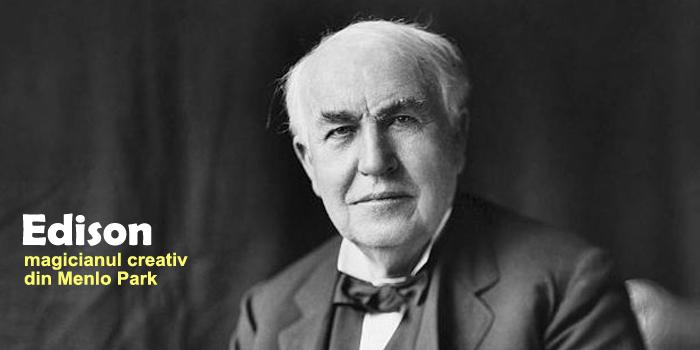 Edison – Magicianul creativ din Menlo Park